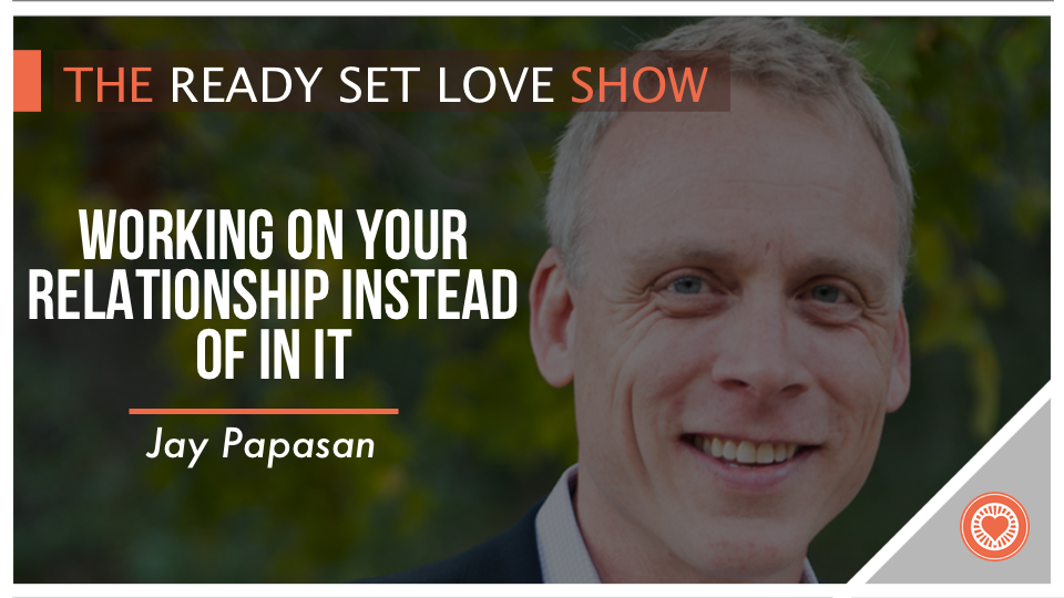 04 Jay Papasan – Working ON the Relationship Instead of In It