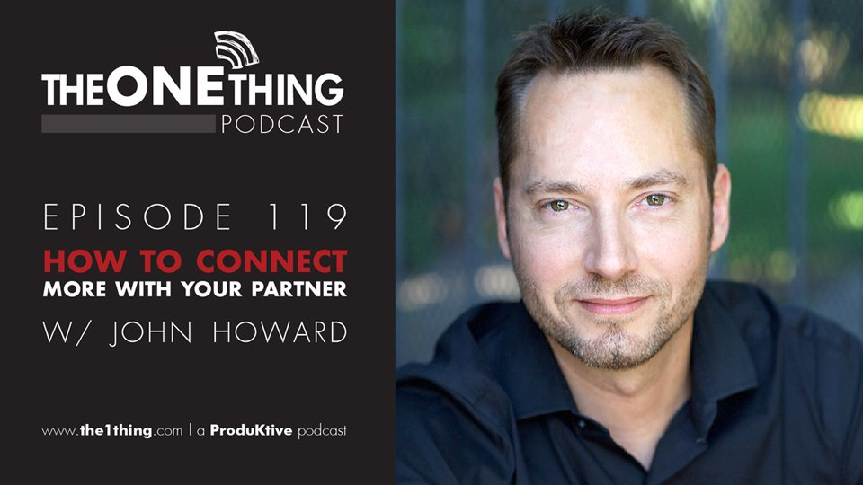 John Howard The One Thing Podcast Ready Set Love