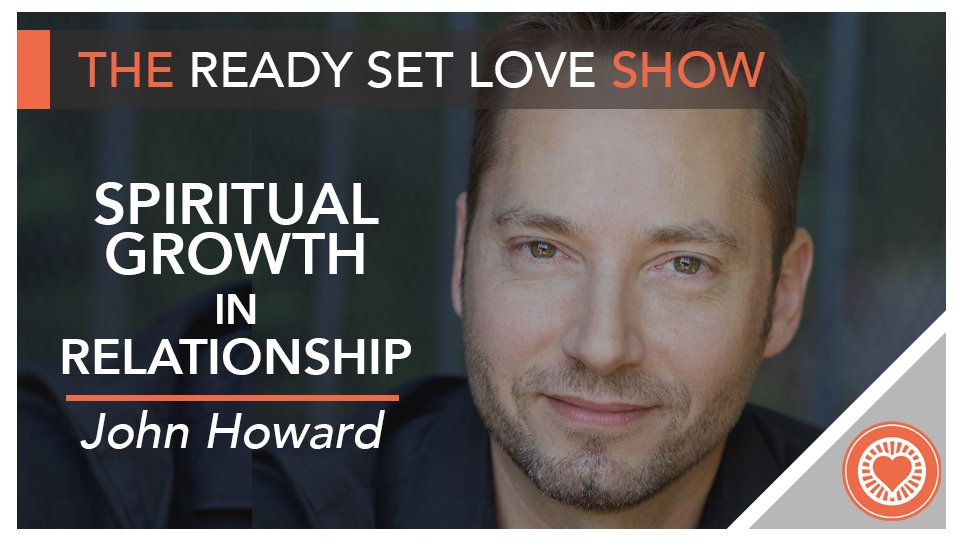 John Howard Spiritual Growth in Relationship Ready Set Love Podcast