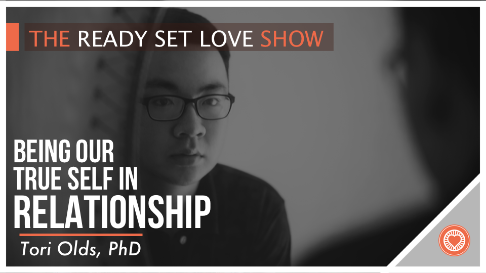 07 Tori Olds PhD – Being our True Self in Relationships