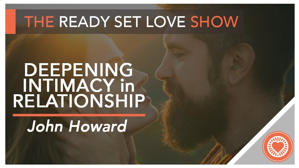 John Howard Deepening Intimacy Ready Set Love Podcast