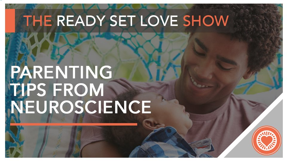 Parenting Tips from Neuroscience on Ready Set Love with John Howard