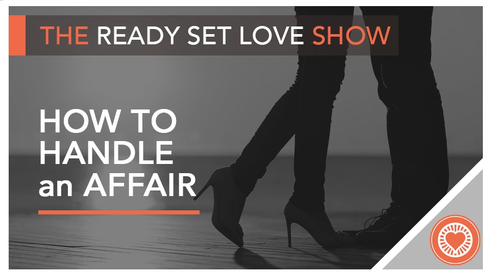 Ready Set Love How to Handle an Affair